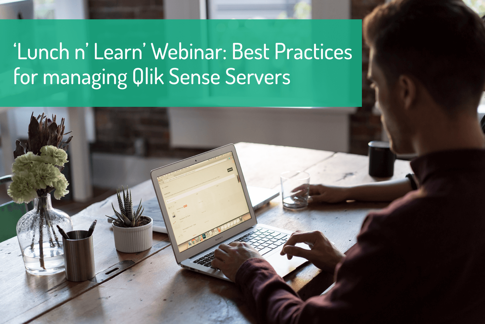 7 AUGUST 2019: Lunch n Learn Webinar: Best Practices for managing Qlik Sense Server