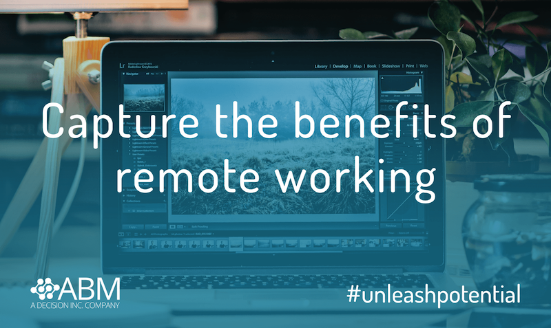 Capture the benefits of remote working