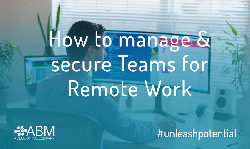 How to manage and secure Teams for remote work