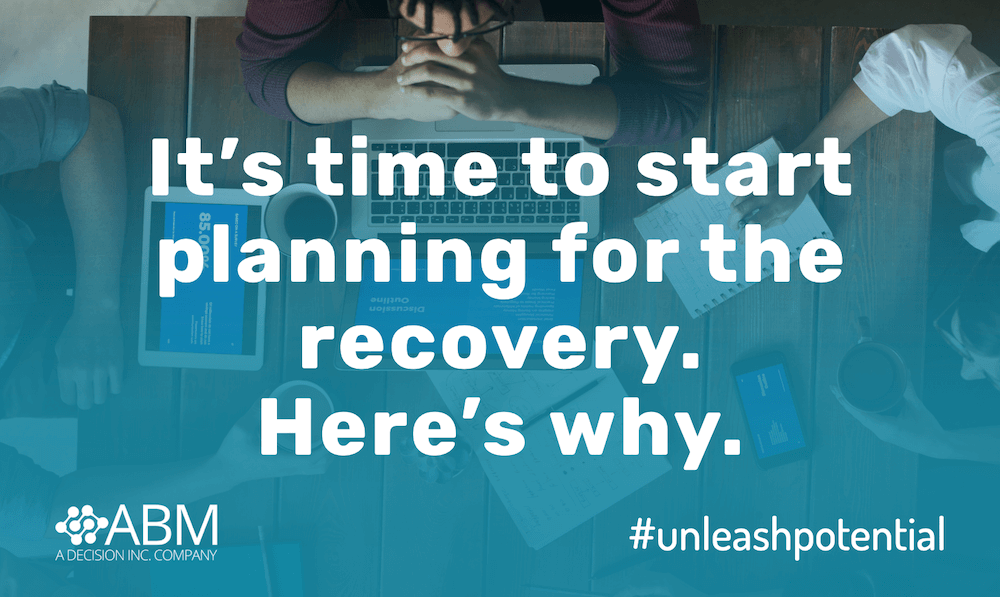 It's time to start planning for the recovery. Here's why.