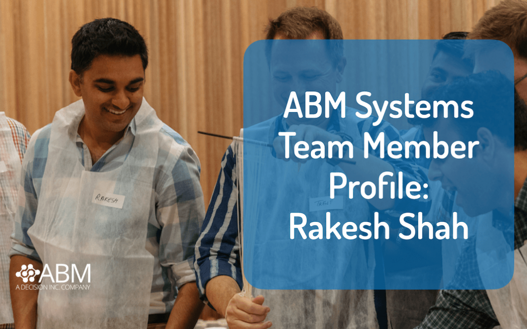 ABM Systems Team Member Profile: Rakesh Shah