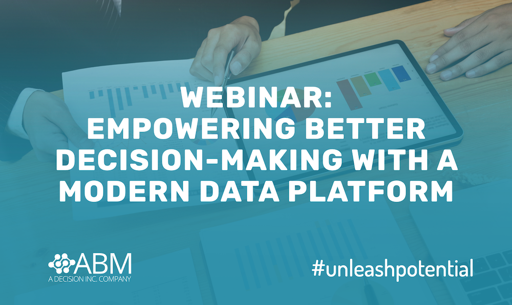 Webinar: Empowering Better Decision-Making With A Modern Data Platform